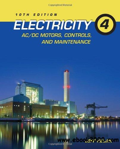 Electricity 4: AC/DC Motors, Controls, and Maintenance free download