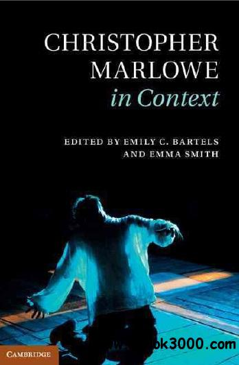 Christopher Marlowe in Context (Literature in Context) by Emily C. Bartels and Emma Smith free download