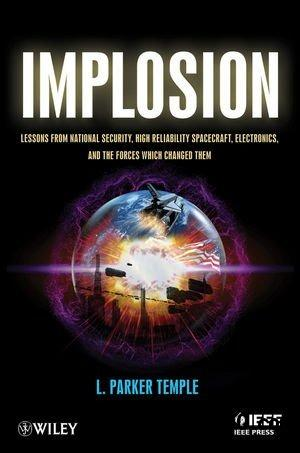 Implosion: Lessons from National Security, High Reliability Spacecraft, Electronics, and the Forces Which Changed Them free download