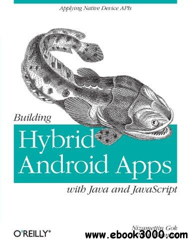 Building Hybrid Android Apps with Java and javascript: Applying Native Device APIs free download