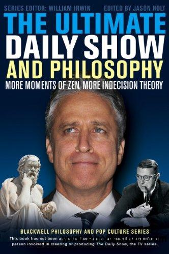 The Ultimate Daily Show and Philosophy: More Moments of Zen, More Indecision Theory, 2 edition download dree