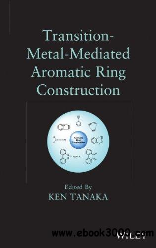 Transition-Metal-Mediated Aromatic Ring Construction free download