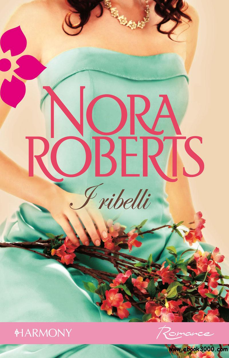 Nora Roberts - I ribelli free download