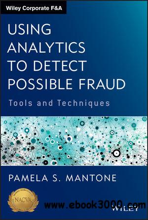 Using Analytics to Detect Possible Fraud: Tools and Techniques free download