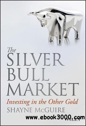 The Silver Bull Market: Investing in the Other Gold free download