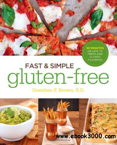 Fast and Simple Gluten-Free: 30 Minutes or Less to Fresh and Classic Favorites free download