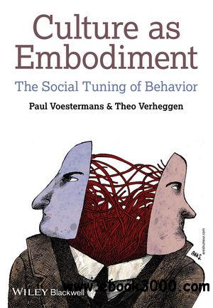 Culture as Embodiment: The Social Tuning of Behavior free download