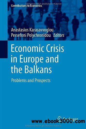 Economic Crisis in Europe and the Balkans: Problems and Prospects (Contributions to Economics) free download