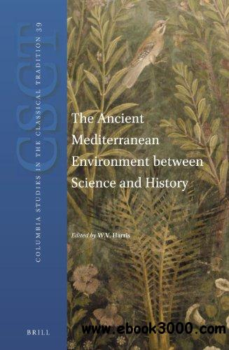 The Ancient Mediterranean Environment Between Science and History free download