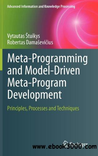 Meta-Programming and Model-Driven Meta-Program Development: Principles, Processes and Techniques free download