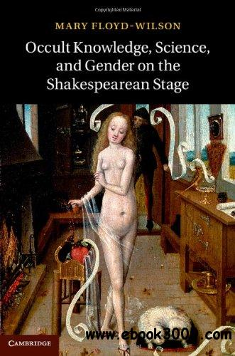 Occult Knowledge, Science, and Gender on the Shakespearean Stage free download