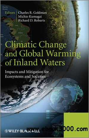 Climatic Change and Global Warming of Inland Waters: Impacts and Mitigation for Ecosystems and Societies free download