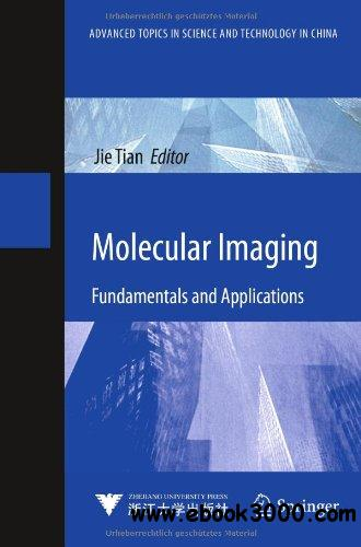 Molecular Imaging: Fundamentals and Applications (Advanced Topics in Science and Technology in China) free download