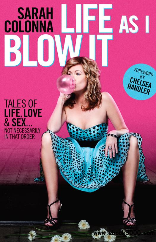Life As I Blow It: Tales of Love, Life & Sex.Not Necessarily in That Order free download