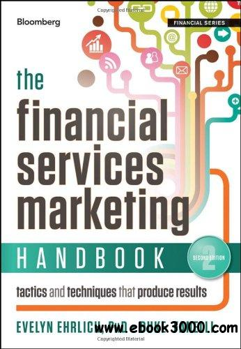 The Financial Services Marketing Handbook: Tactics and Techniques That Produce Results free download