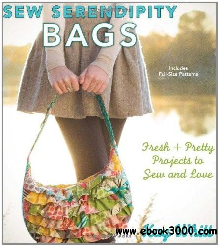Sew Serendipity Bags: Fresh and Pretty Projects to Sew and Love free download