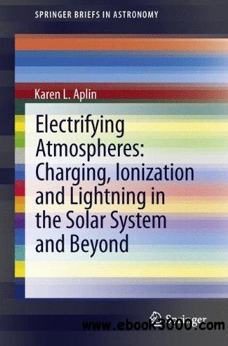 Electrifying Atmospheres: Charging, Ionisation and Lightning in the Solar System and Beyond free download