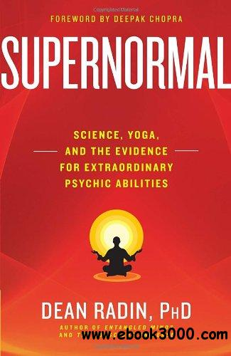 Supernormal: Science, Yoga, and the Evidence for Extraordinary Psychic Abilities download dree