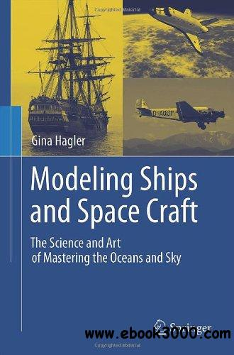 Modeling Ships and Space Craft: The Science and Art of Mastering the Oceans and Sky free download