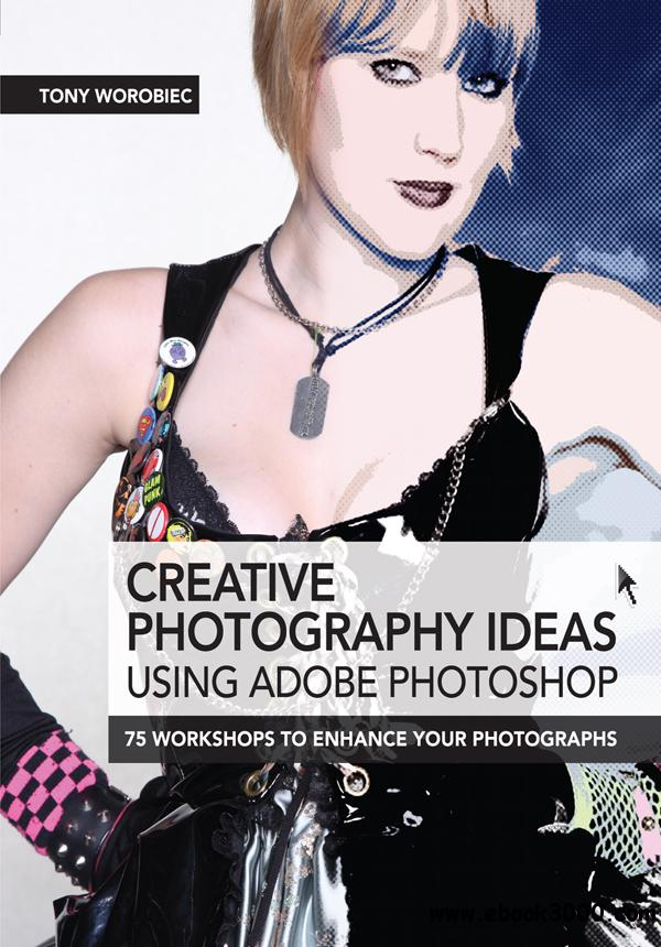 Creative Photography Ideas Using Adobe Photoshop: 75 Workshops to Enhance Your Photographs free download