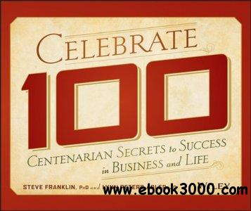Celebrate 100: Centenarian Secrets to Success in Business and Life free download