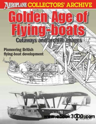 Golden Age of Flying-boats (Aeroplane Collectors' Archive) free download