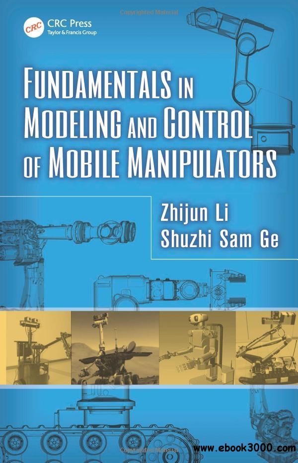 Fundamentals in Modeling and Control of Mobile Manipulators free download