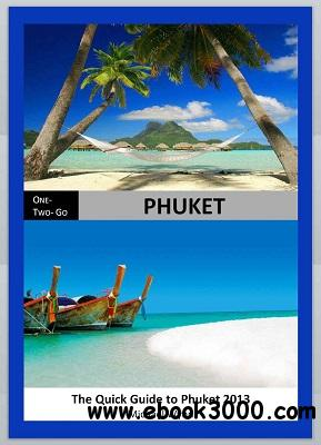 ONE - TWO- GO Phuket: The Quick Guide to Phuket 2013 download dree