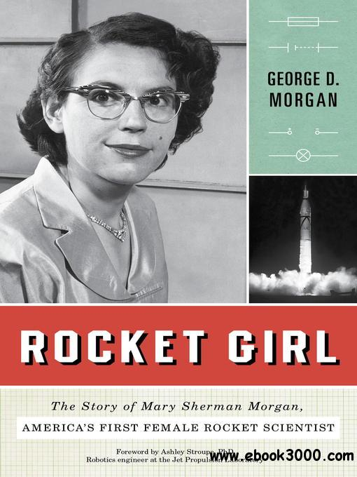 Rocket Girl: The Story of Mary Sherman Morgan, America's First Female Rocket Scientist free download