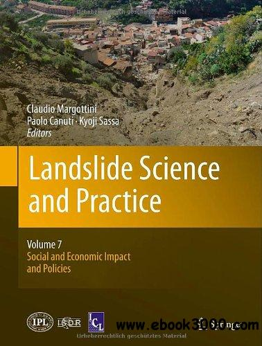 Landslide Science and Practice: Volume 7: Social and Economic Impact and Policies free download