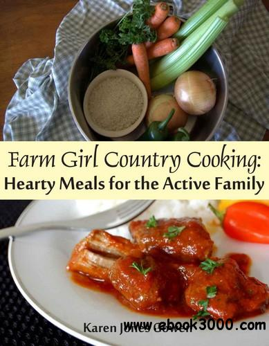 Farm Girl Country Cooking: Hearty Meals for the Active Family free download