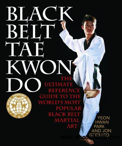 Black Belt Tae Kwon Do: The Ultimate Reference Guide to the World's Most Popular Black Belt Martial Art free download