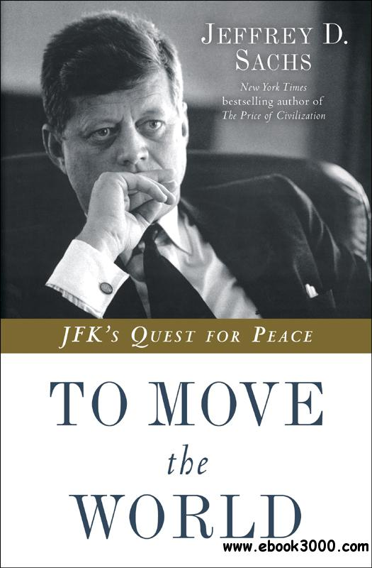 To Move the World: JFK's Quest for Peace free download