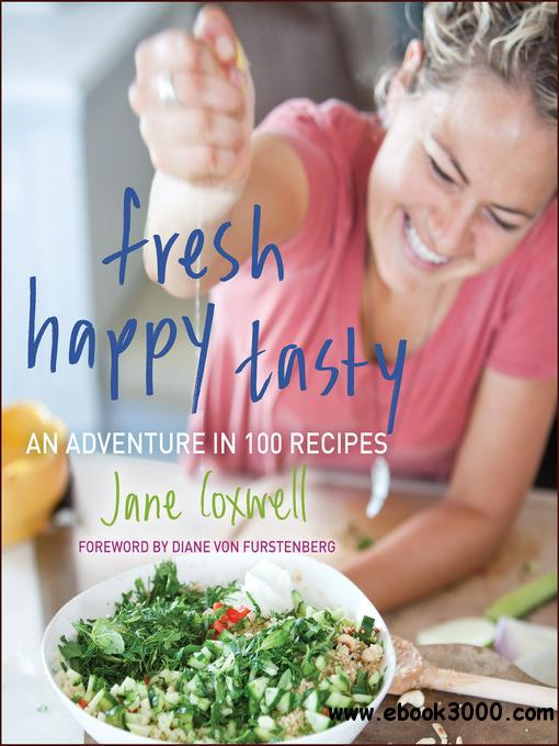 Fresh Happy Tasty: An Adventure in 100 Recipes free download