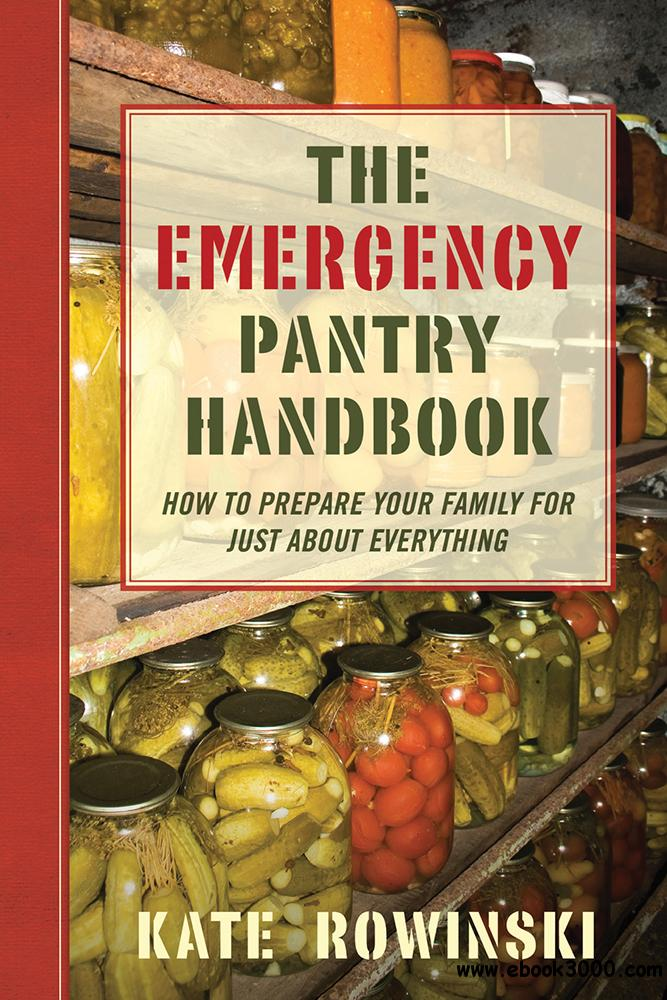 The Emergency Pantry Handbook: How to Prepare Your Family for Just about Everything free download