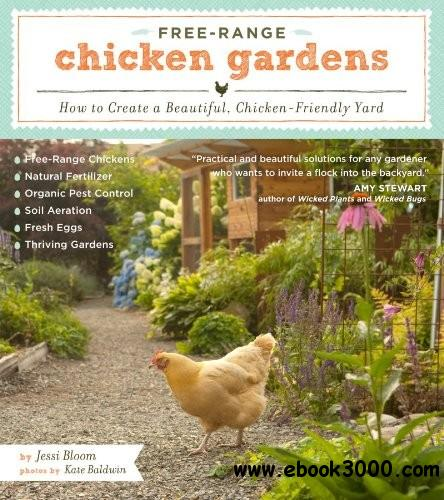 Free-Range Chicken Gardens: How to Create a Beautiful, Chicken-Friendly Yard free download