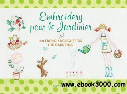 Embroidery pour le Jardinier: 100 French Designs for the Gardener free download