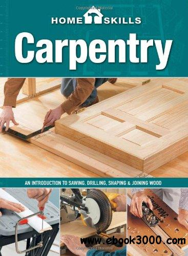HomeSkills: Carpentry: An Introduction to Sawing, Drilling, Shaping & Joining Wood free download