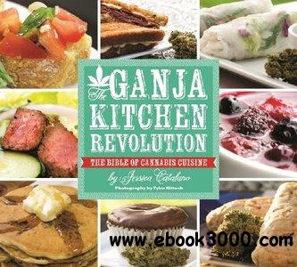 The Ganja Kitchen Revolution: The Bible of Cannabis Cuisine free download
