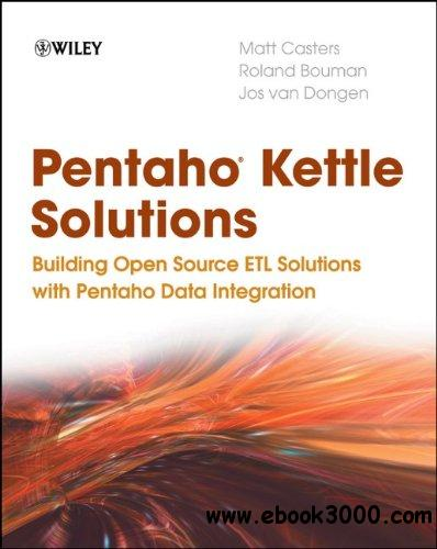 Pentaho Kettle Solutions: Building Open Source ETL Solutions with Pentaho Data Integration free download