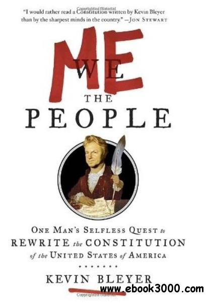 Me the People: One Man's Selfless Quest to Rewrite the Constitution of the United States of America download dree