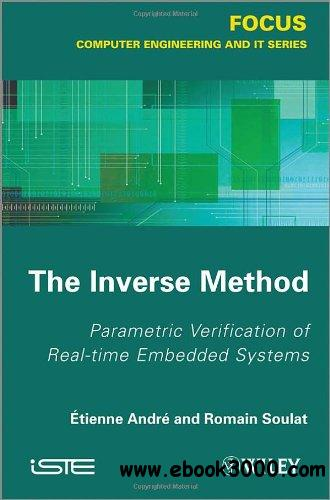 The Inverse Method: Parametric Verification of Real-time Unbedded Systems free download