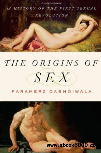 The Origins of Sex: A History of the First Sexual Revolution free download