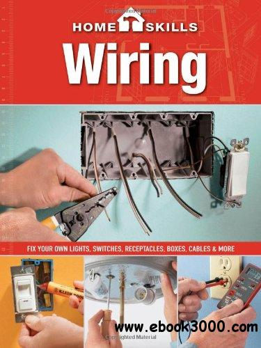 HomeSkills: Wiring: Fix Your Own Lights, Switches, Receptacles, Boxes, Cables & More free download