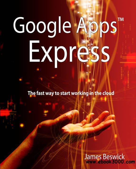 Google Apps Express: The Fast Way To Start Working in the Cloud free download