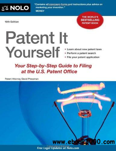 Patent It Yourself: Your Step-By-Step Guide to Filing at the U.S. Patent Office (16th edition) free download