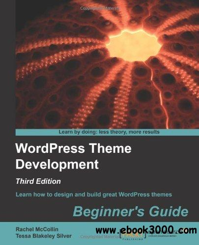 WordPress Theme Development - Beginner's Guide, 3rd edition free download