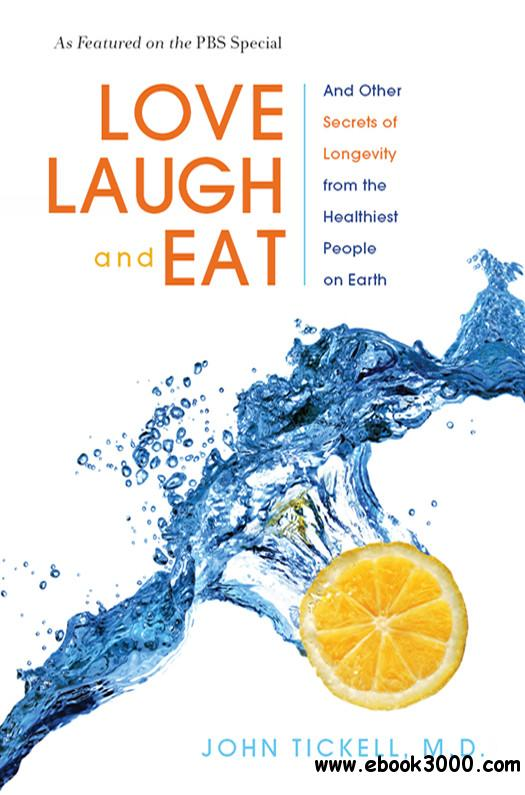 Love, Laugh, and Eat: And Other Secrets of Longevity from the Healthiest People on Earth free download