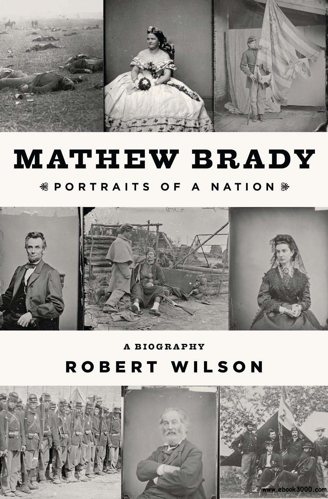 Mathew Brady: Portraits of a Nation free download