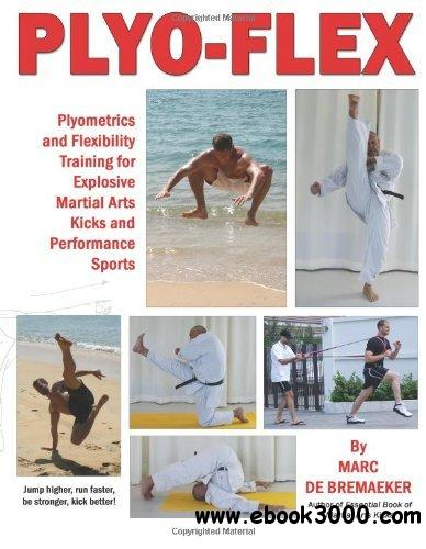 Plyo-Flex: Plyometrics and Flexibility Training for Explosive Martial Arts Kicks and Performance Sports free download